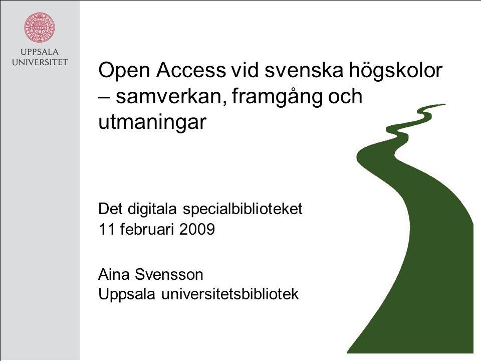 Open Access vid svenska högskolor – samverkan, framgång och utmaningar Det digitala specialbiblioteket 11 februari 2009 Aina Svensson Uppsala universitetsbibliotek