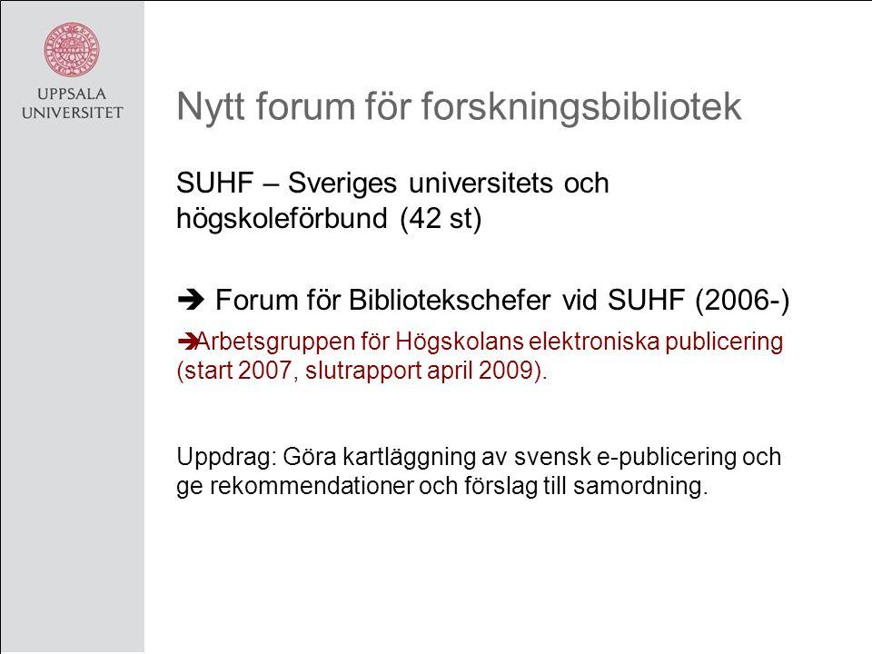 Nytt forum för forskningsbibliotek SUHF – Sveriges universitets och högskoleförbund (42 st)  Forum för Bibliotekschefer vid SUHF (2006-)  Arbetsgruppen för Högskolans elektroniska publicering (start 2007, slutrapport april 2009).