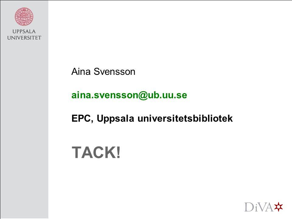 TACK! Aina Svensson aina.svensson@ub.uu.se EPC, Uppsala universitetsbibliotek