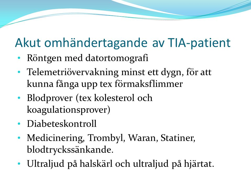 Akut omhändertagande av TIA-patient Röntgen med datortomografi Telemetriövervakning minst ett dygn, för att kunna fånga upp tex förmaksflimmer Blodpro