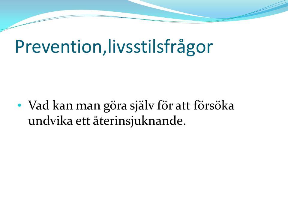 Prevention,livsstilsfrågor Vad kan man göra själv för att försöka undvika ett återinsjuknande.