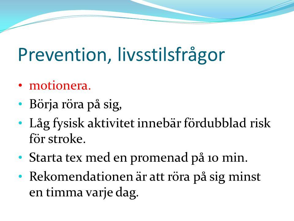 Prevention, livsstilsfrågor motionera. Börja röra på sig, Låg fysisk aktivitet innebär fördubblad risk för stroke. Starta tex med en promenad på 10 mi