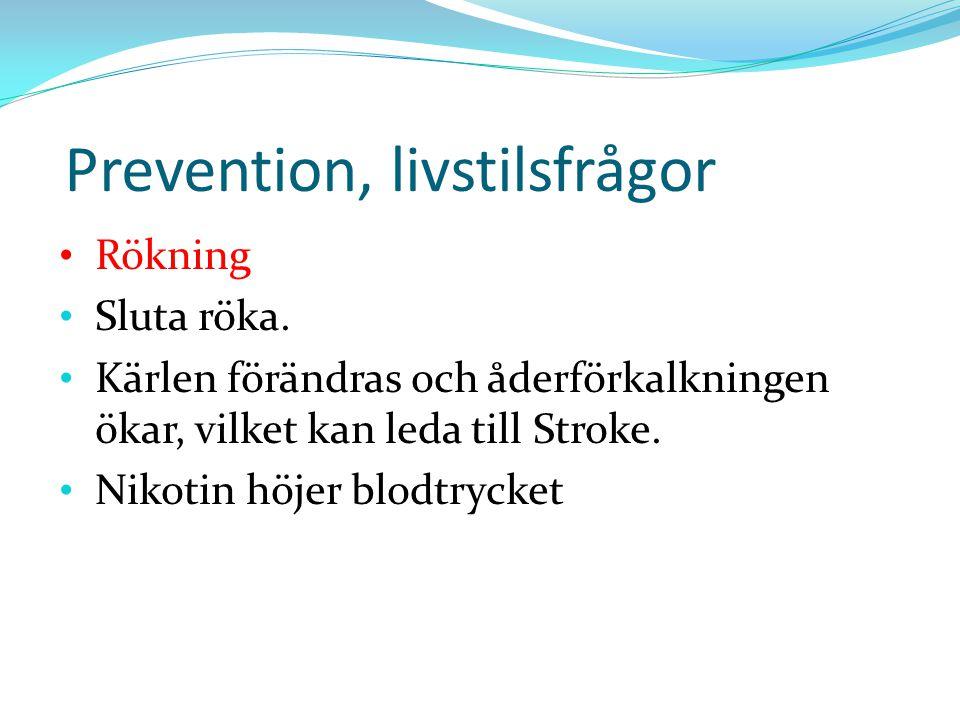 Prevention, livstilsfrågor Rökning Sluta röka. Kärlen förändras och åderförkalkningen ökar, vilket kan leda till Stroke. Nikotin höjer blodtrycket