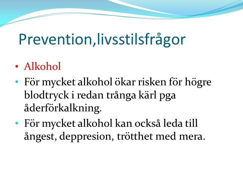 Prevention,livsstilsfrågor Alkohol För mycket alkohol ökar risken för högre blodtryck i redan trånga kärl pga åderförkalkning. För mycket alkohol kan