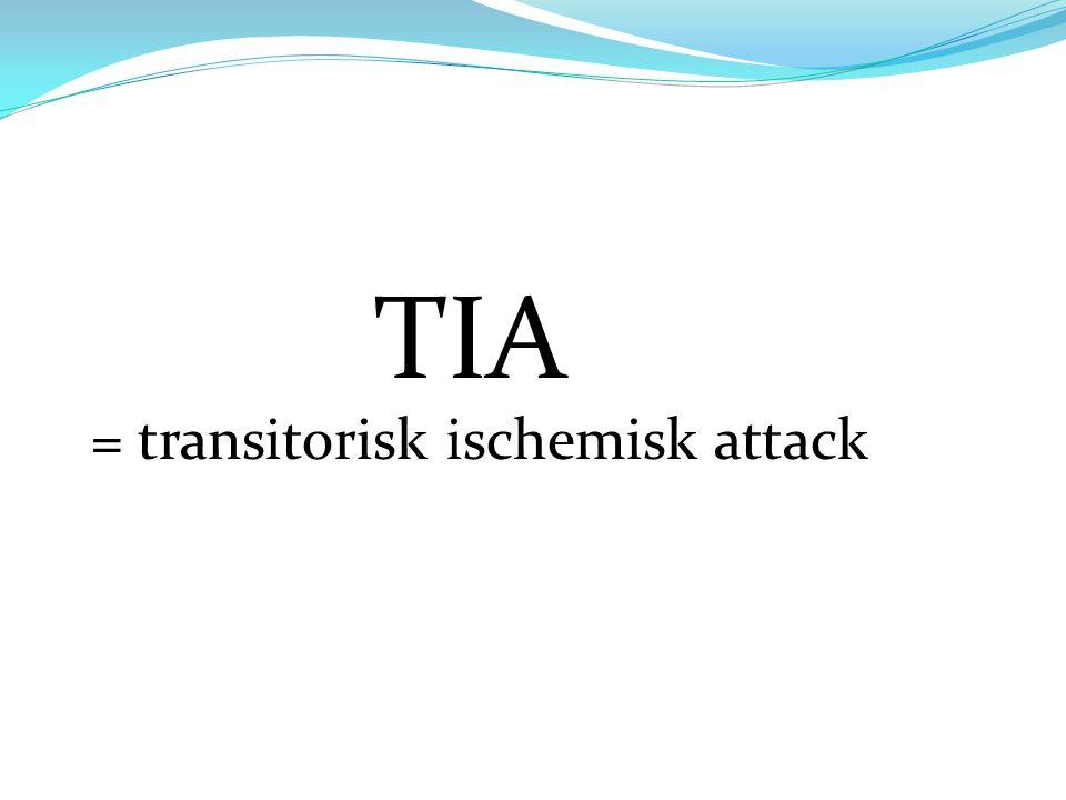 TIA = transitorisk ischemisk attack