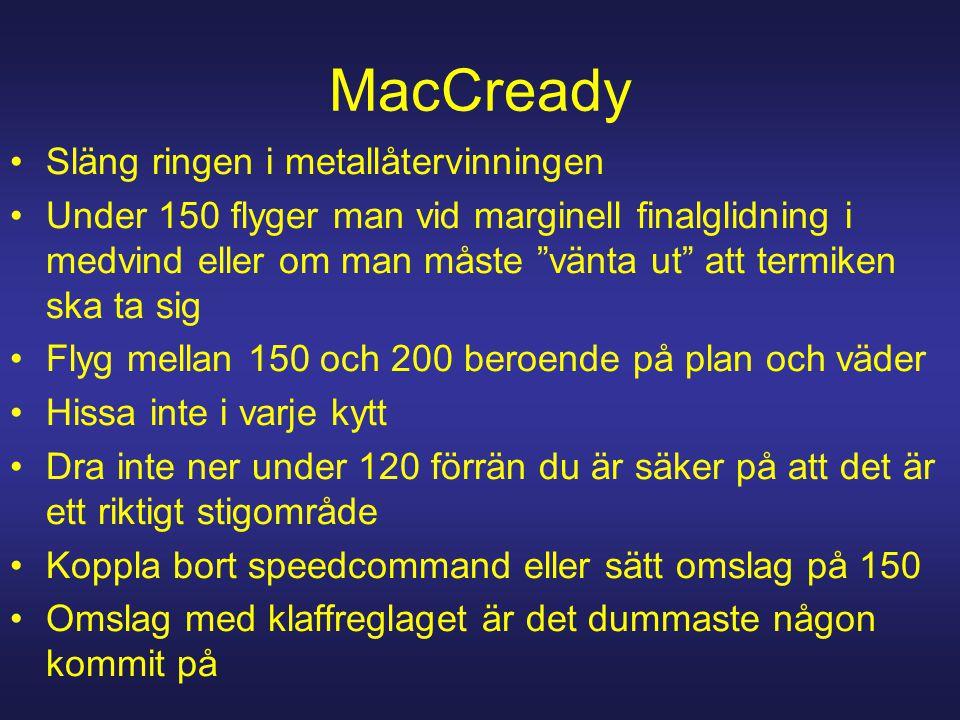 """MacCready Släng ringen i metallåtervinningen Under 150 flyger man vid marginell finalglidning i medvind eller om man måste """"vänta ut"""" att termiken ska"""