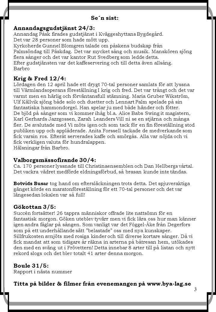 3 Se´n sist: Annandagsgudstjänst 24/3: Annandag Påsk firades gudstjänst i Kväggeshyttans Bygdegård.