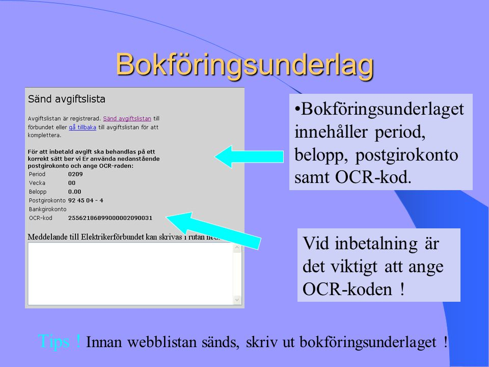 Bokföringsunderlag Bokföringsunderlaget innehåller period, belopp, postgirokonto samt OCR-kod. Vid inbetalning är det viktigt att ange OCR-koden ! Tip