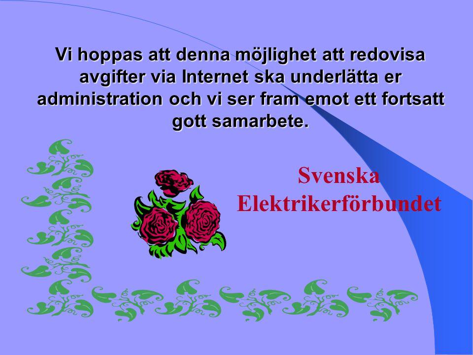 Vi hoppas att denna möjlighet att redovisa avgifter via Internet ska underlätta er administration och vi ser fram emot ett fortsatt gott samarbete. Sv
