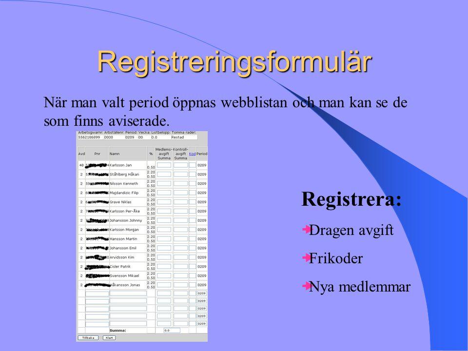 Registreringsformulär När man valt period öppnas webblistan och man kan se de som finns aviserade. Registrera:  Dragen avgift  Frikoder  Nya medlem