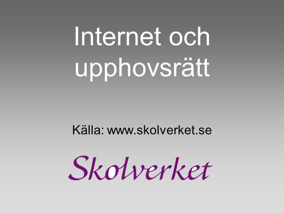 Internet och upphovsrätt Källa: www.skolverket.se