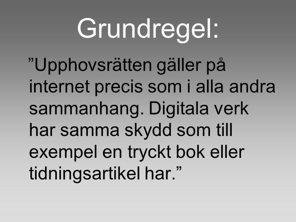 Grundregel: Upphovsrätten gäller på internet precis som i alla andra sammanhang.