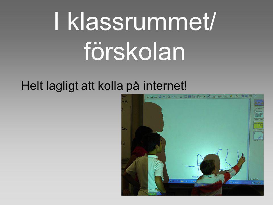 I klassrummet/ förskolan Helt lagligt att kolla på internet!