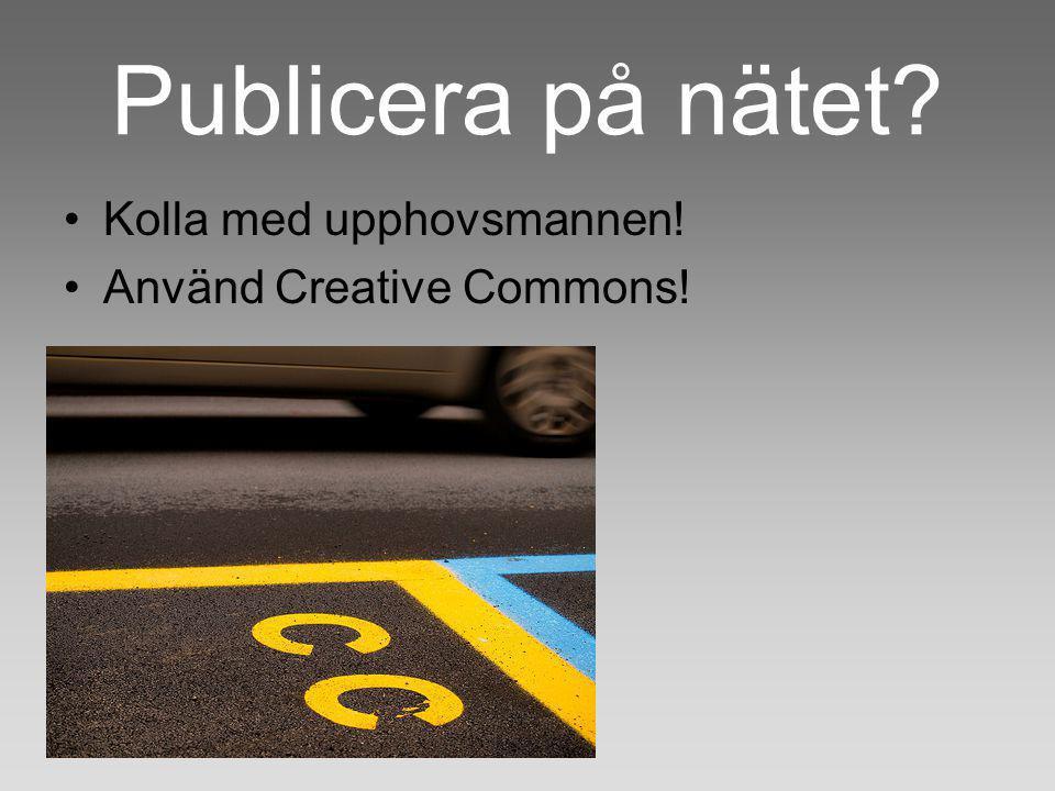 Publicera på nätet? Kolla med upphovsmannen! Använd Creative Commons!