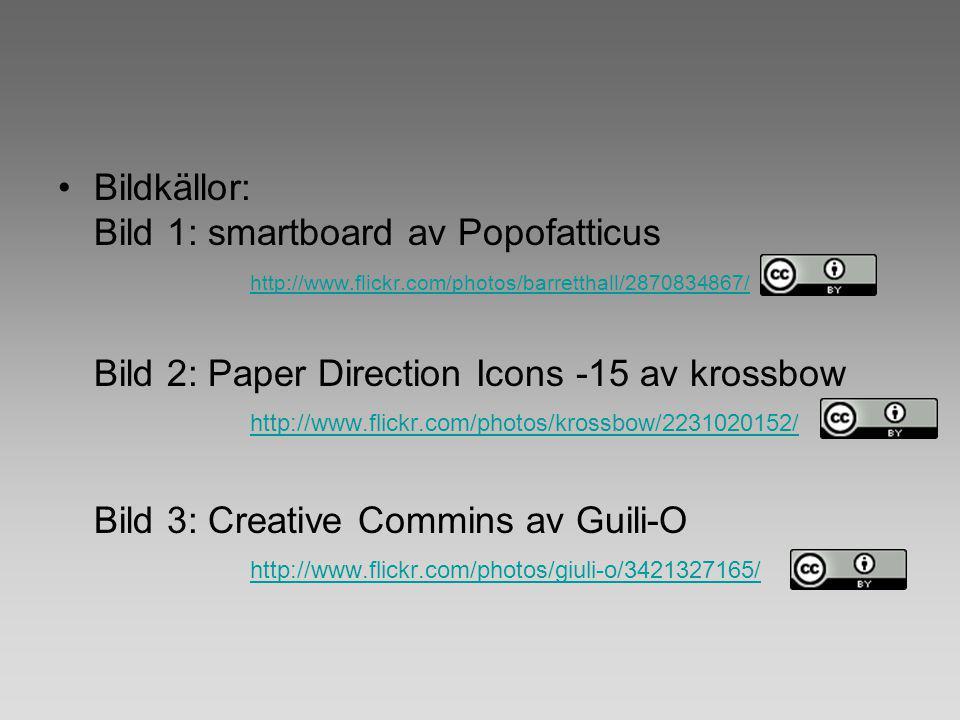 Bildkällor: Bild 1: smartboard av Popofatticus http://www.flickr.com/photos/barretthall/2870834867/ Bild 2: Paper Direction Icons -15 av krossbow http://www.flickr.com/photos/krossbow/2231020152/ Bild 3: Creative Commins av Guili-O http://www.flickr.com/photos/giuli-o/3421327165/