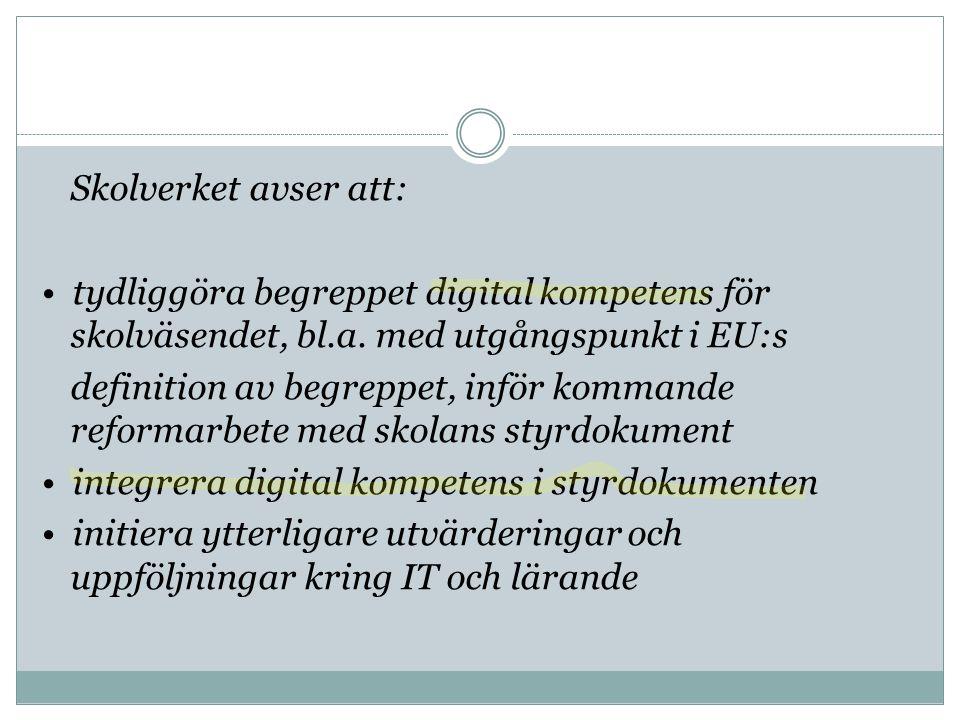 Skolverket avser att: tydliggöra begreppet digital kompetens för skolväsendet, bl.a. med utgångspunkt i EU:s definition av begreppet, inför kommande r