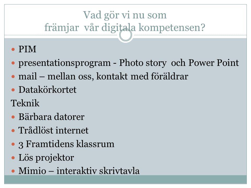 Vad gör vi nu som främjar vår digitala kompetensen? PIM presentationsprogram - Photo story och Power Point mail – mellan oss, kontakt med föräldrar Da