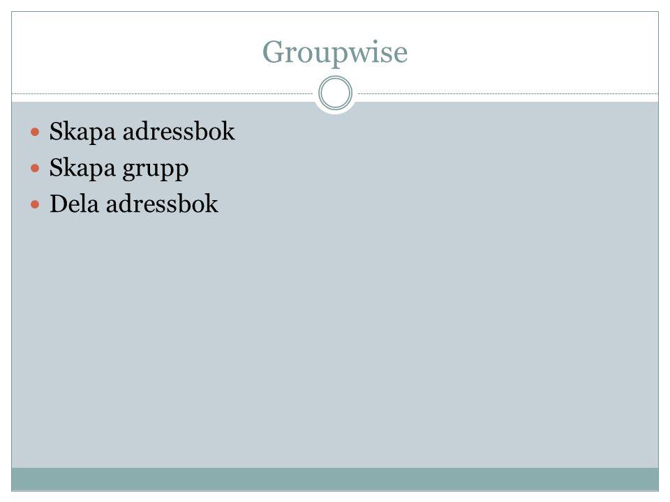 Groupwise Skapa adressbok Skapa grupp Dela adressbok
