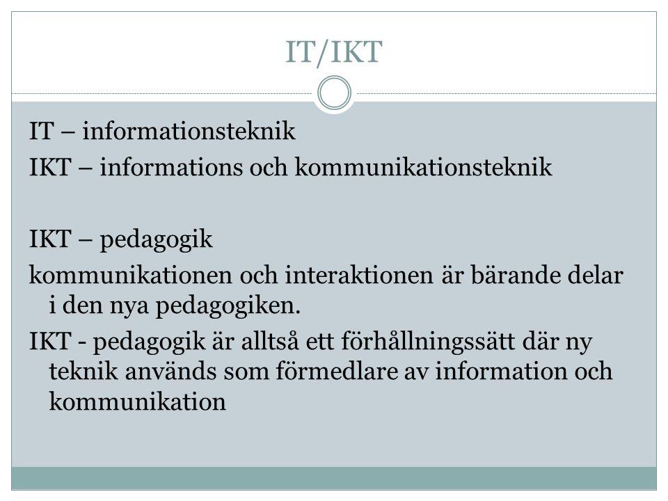 IT/IKT IT – informationsteknik IKT – informations och kommunikationsteknik IKT – pedagogik kommunikationen och interaktionen är bärande delar i den nya pedagogiken.