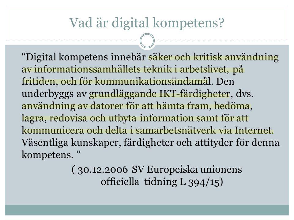 """Vad är digital kompetens? """"Digital kompetens innebär säker och kritisk användning av informationssamhällets teknik i arbetslivet, på fritiden, och för"""