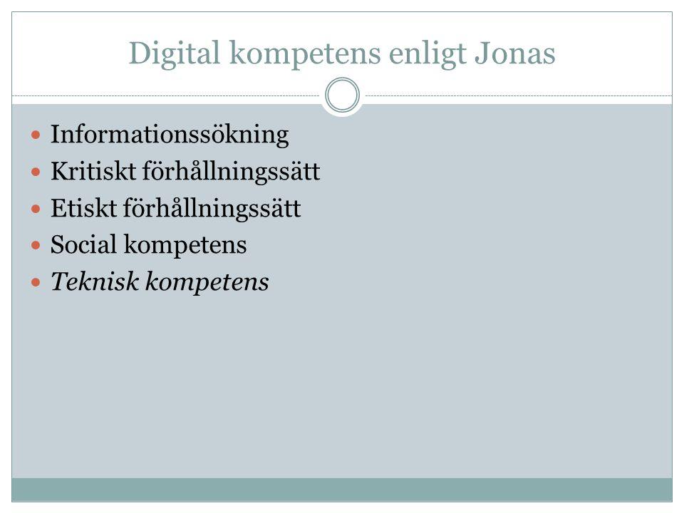 Digital kompetens enligt Jonas Informationssökning Kritiskt förhållningssätt Etiskt förhållningssätt Social kompetens Teknisk kompetens