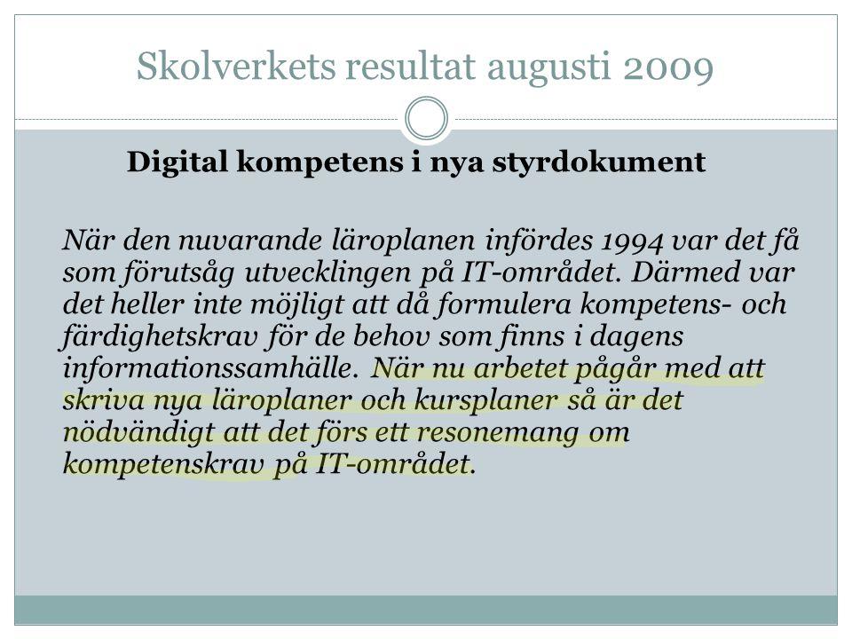 Skolverkets resultat augusti 2009 Digital kompetens i nya styrdokument När den nuvarande läroplanen infördes 1994 var det få som förutsåg utvecklingen på IT-området.