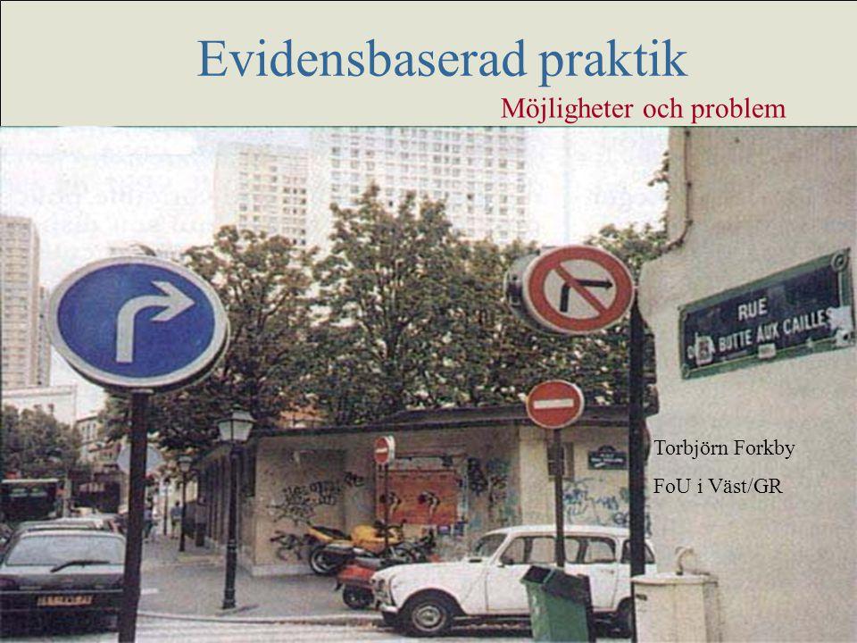 Evidensbaserad praktik Möjligheter och problem Torbjörn Forkby FoU i Väst/GR