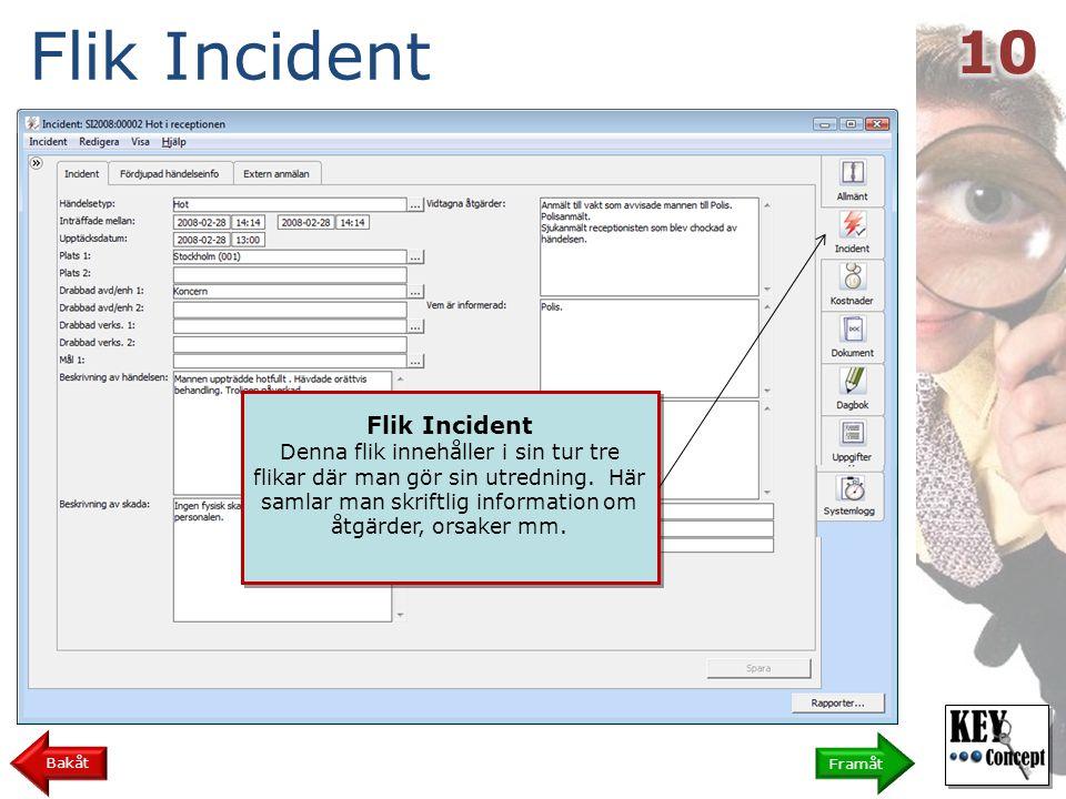Flik Incident Framåt Bakåt Flik Incident Denna flik innehåller i sin tur tre flikar där man gör sin utredning.