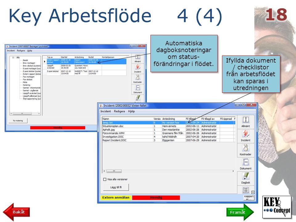 Key Arbetsflöde 4 (4) Framåt Bakåt Ifyllda dokument / checklistor från arbetsflödet kan sparas i utredningen Ifyllda dokument / checklistor från arbetsflödet kan sparas i utredningen Automatiska dagboksnoteringar om status- förändringar i flödet.
