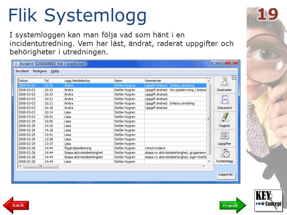 Flik Systemlogg I systemloggen kan man följa vad som hänt i en incidentutredning.