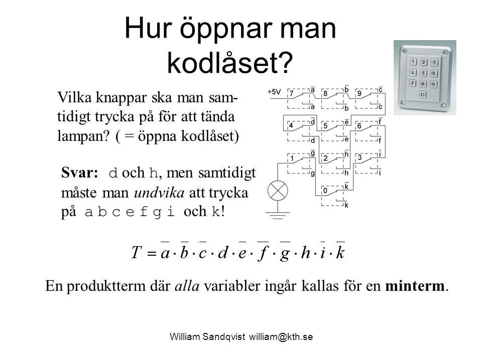 William Sandqvist william@kth.se Hur öppnar man kodlåset? Vilka knappar ska man sam- tidigt trycka på för att tända lampan? ( = öppna kodlåset) Svar:
