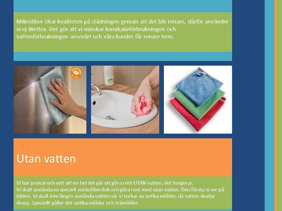 Utan vatten Mikrofiber ökar kvaliteten på städningen genom att det blir renare, därför använder vi ej Wettex.