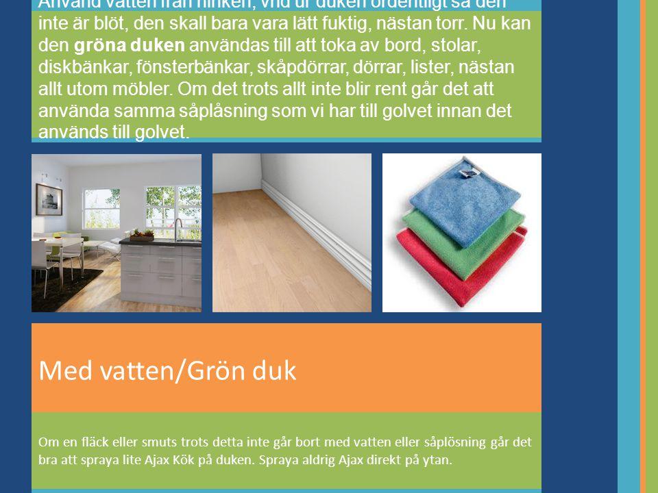 Med vatten/Grön duk Använd vatten från hinken, vrid ur duken ordentligt så den inte är blöt, den skall bara vara lätt fuktig, nästan torr.