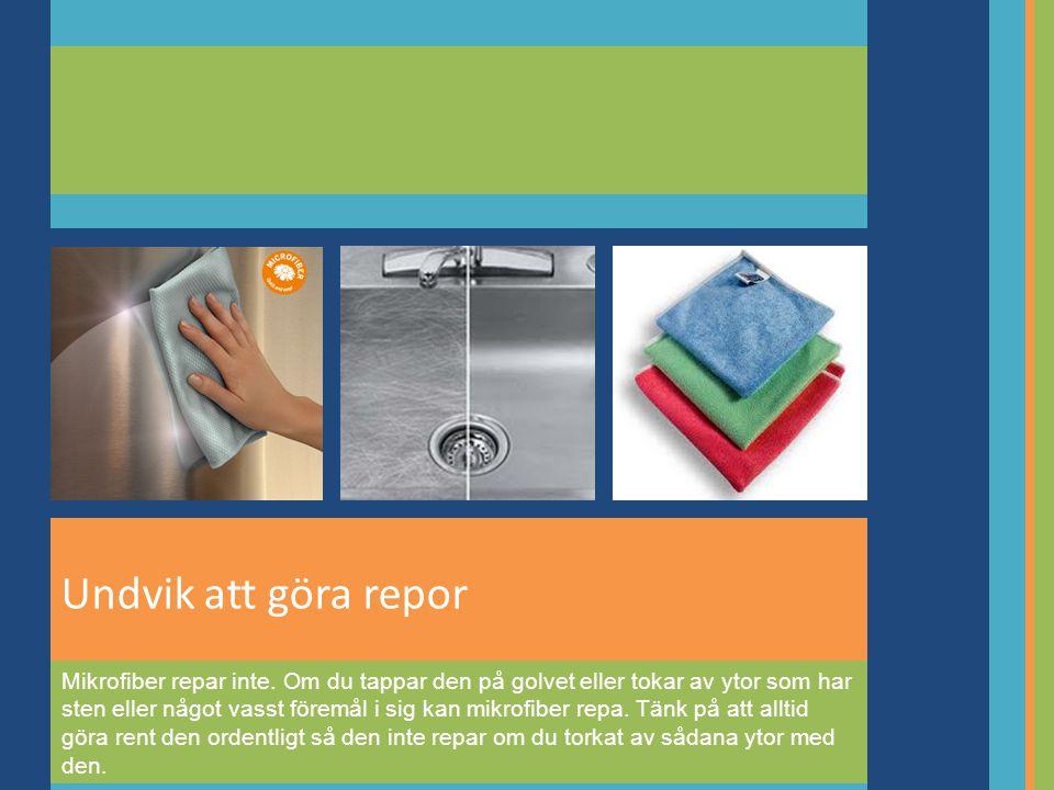 Undvik att göra repor Mikrofiber repar inte.