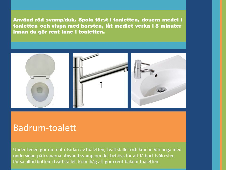 Badrum-toalett Använd röd svamp/duk.