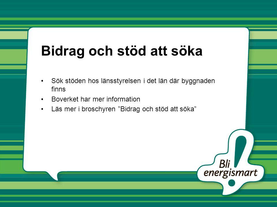 Bidrag och stöd att söka Sök stöden hos länsstyrelsen i det län där byggnaden finns Boverket har mer information Läs mer i broschyren Bidrag och stöd att söka