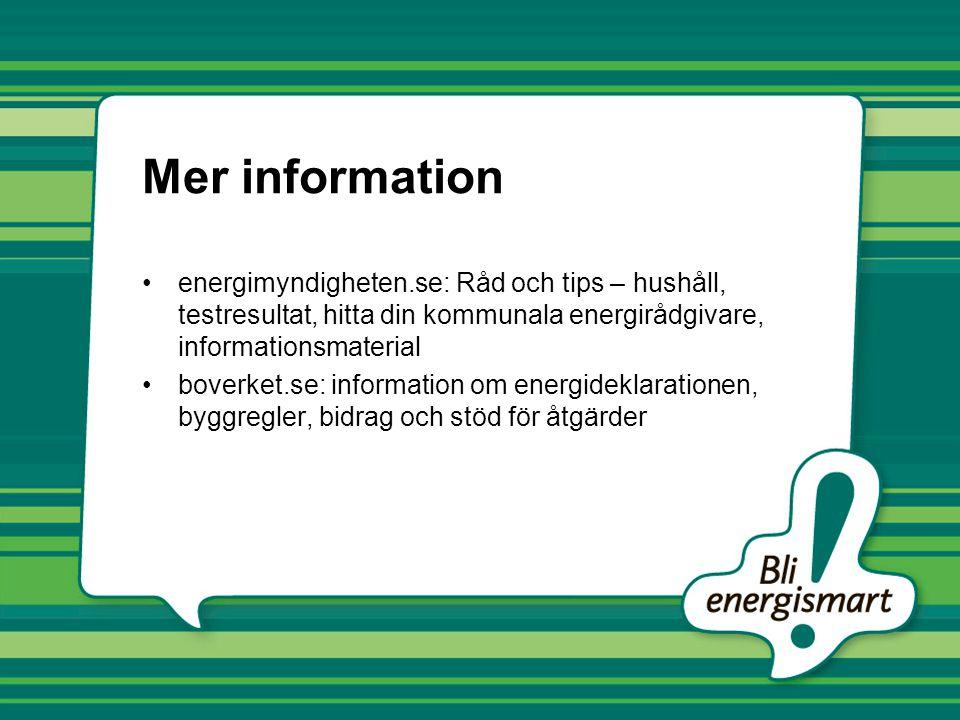 Mer information energimyndigheten.se: Råd och tips – hushåll, testresultat, hitta din kommunala energirådgivare, informationsmaterial boverket.se: information om energideklarationen, byggregler, bidrag och stöd för åtgärder