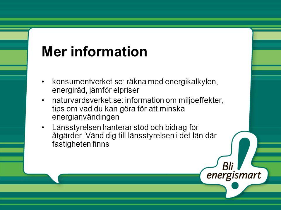 Mer information konsumentverket.se: räkna med energikalkylen, energiråd, jämför elpriser naturvardsverket.se: information om miljöeffekter, tips om vad du kan göra för att minska energianvändingen Länsstyrelsen hanterar stöd och bidrag för åtgärder.