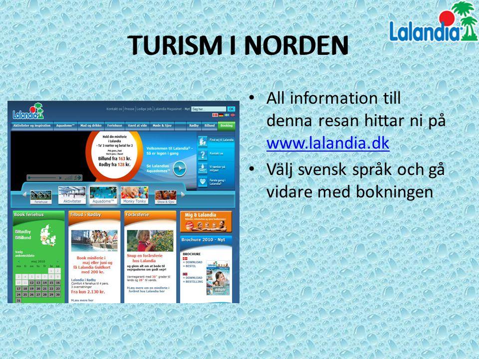 TURISM I NORDEN All information till denna resan hittar ni på www.lalandia.dk www.lalandia.dk Välj svensk språk och gå vidare med bokningen TURISM I N
