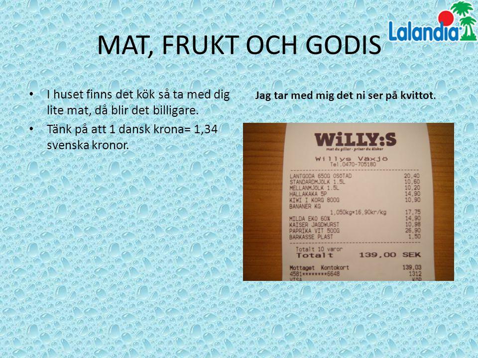 MAT, FRUKT OCH GODIS I huset finns det kök så ta med dig lite mat, då blir det billigare. Tänk på att 1 dansk krona= 1,34 svenska kronor. Jag tar med