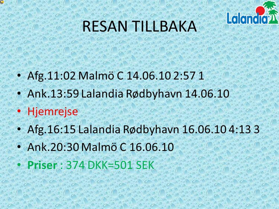 RESAN TILLBAKA Afg.11:02 Malmö C 14.06.10 2:57 1 Ank.13:59 Lalandia Rødbyhavn 14.06.10 Hjemrejse Afg.16:15 Lalandia Rødbyhavn 16.06.10 4:13 3 Ank.20:3