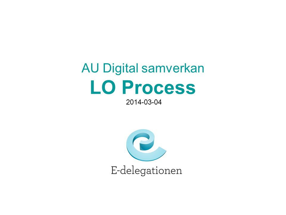 AU Digital samverkan LO Process 2014-03-04