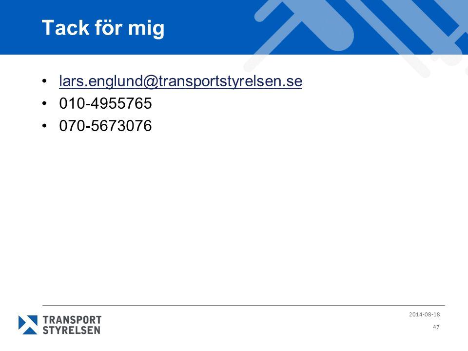 Tack för mig lars.englund@transportstyrelsen.se 010-4955765 070-5673076 2014-08-18 47