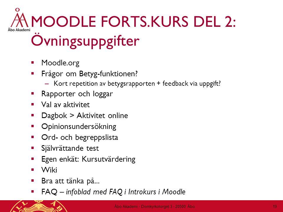MOODLE FORTS.KURS DEL 2: Övningsuppgifter  Moodle.org  Frågor om Betyg-funktionen? – Kort repetition av betygsrapporten + feedback via uppgift?  Ra