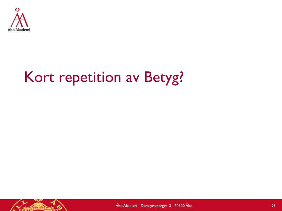 Kort repetition av Betyg? Åbo Akademi - Domkyrkotorget 3 - 20500 Åbo 21