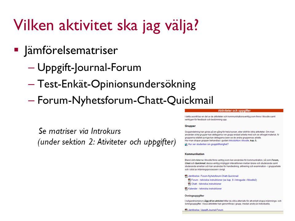 Vilken aktivitet ska jag välja?  Jämförelsematriser – Uppgift-Journal-Forum – Test-Enkät-Opinionsundersökning – Forum-Nyhetsforum-Chatt-Quickmail Se