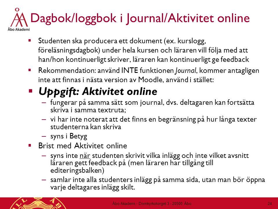 Dagbok/loggbok i Journal/Aktivitet online  Studenten ska producera ett dokument (ex. kurslogg, föreläsningsdagbok) under hela kursen och läraren vill