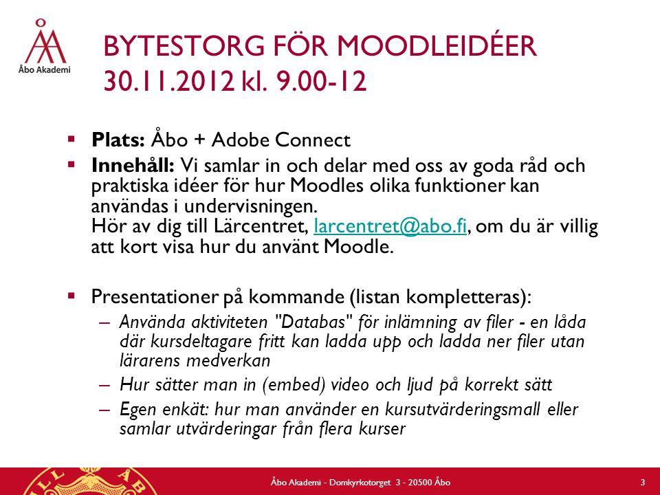 BYTESTORG FÖR MOODLEIDÉER 30.11.2012 kl. 9.00-12  Plats: Åbo + Adobe Connect  Innehåll: Vi samlar in och delar med oss av goda råd och praktiska idé