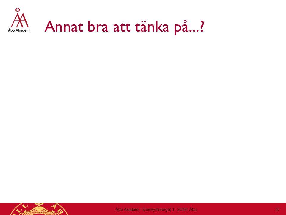 Annat bra att tänka på...? Åbo Akademi - Domkyrkotorget 3 - 20500 Åbo 37