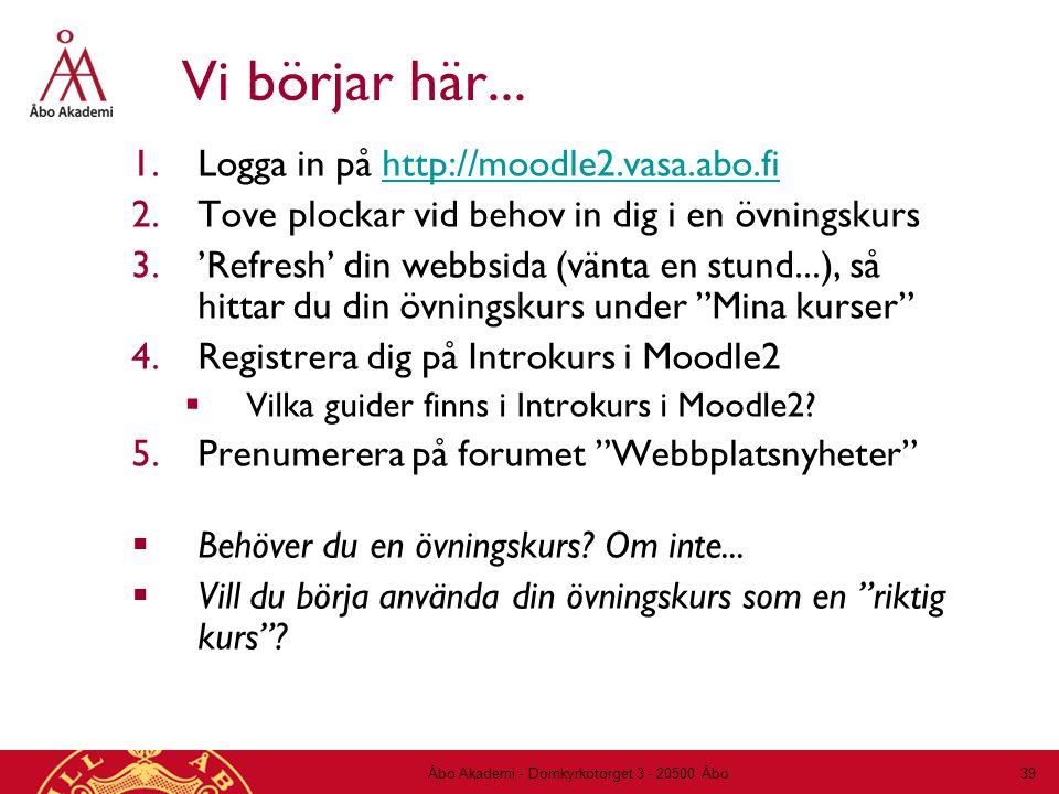 Vi börjar här... 1.Logga in på http://moodle2.vasa.abo.fihttp://moodle2.vasa.abo.fi 2.Tove plockar vid behov in dig i en övningskurs 3.'Refresh' din w